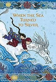 When the Sea Turned to Silver de Grace Lin