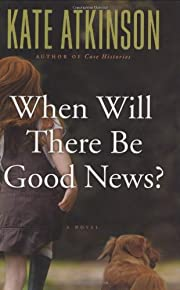 When Will There Be Good News?: A Novel af…