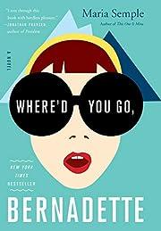 Where'd You Go, Bernadette: A Novel av Maria…