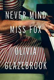 Never Mind Miss Fox: A Novel de Olivia…