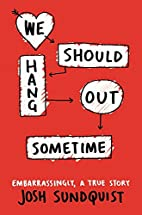 We Should Hang Out Sometime: Embarrassingly,…