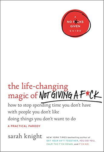 The Life-Changing Magic of Not Giving A F*ck by Sara Knight