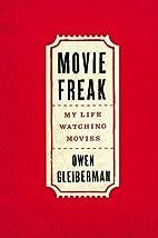Movie Freak: My Life Watching Movies by Owen…