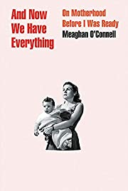 And Now We Have Everything: On Motherhood…