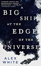 A Big Ship at the Edge of the Universe by…