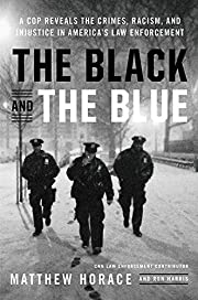 The Black and the Blue: A Cop Reveals the…