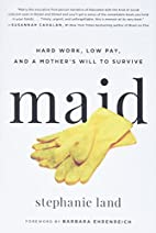 Maid: Hard Work, Low Pay, and a Mother's…