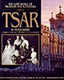 Tsar : the lost world of Nicholas and Alexandra / by Peter Kurth ; photographs by Peter Christopher ; introduction by Edvard Radzinsky