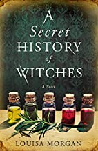 A Secret History of Witches: A Novel by…