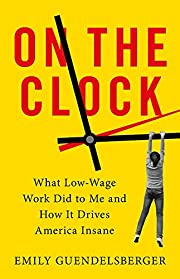 On the clock : what low-wage work did to me…