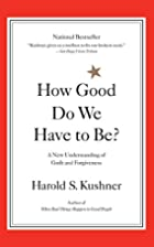 How Good Do We Have to Be? by Harold S.…