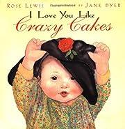 I Love You Like Crazy Cakes de Rose A. Lewis