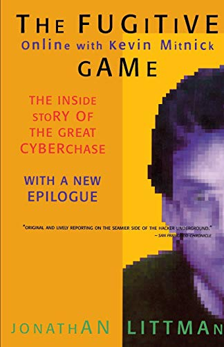 The Fugitive Game: Online with Kevin Mitnick by Jonathan Littman