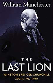 The Last Lion: Winston Spencer Churchill,…