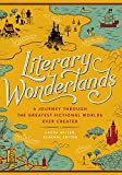 Literary wonderlands : a journey through the greatest fictional worlds ever created / general editor Laura Miller