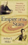 Empire of the stars : friendship, obsession and betrayal in the quest for black holes / Arthur I. Miller