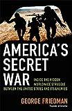 America's secret war : inside the hidden worldwide struggle between America and its enemies / George Friedman