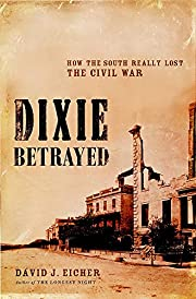 Dixie Betrayed: How the South Really Lost…