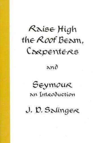 Raise High the Roof Beam, Carpenters and Seymour: An Introduction written by J.D. Salinger