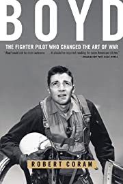 Boyd: The Fighter Pilot Who Changed the Art…