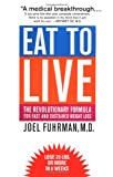 Eat to live : the revolutionary formula for fast and sustained weight loss / Joel Fuhrman ; with a foreword by Mehmet Oz
