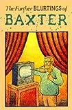 The further blurtings of Baxter. / Glen Baxter