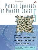 Pattern Languages of Program Design 5 / edited by Dragos Manolescu, Markus Voelter, James Noble