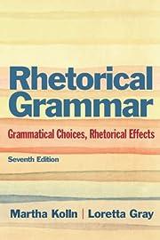 Rhetorical grammar : grammatical choices,…