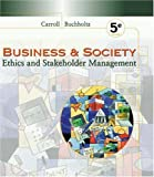 Business & society : ethics and stakeholder management / Archie B. Carroll, Ann K. Buchholtz