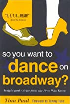 So You Want to Dance on Broadway by Tina…