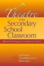 Theatre in the Secondary School Classroom:…