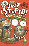 Just stupid! / text by Andy Griffiths ; illustrations by Terry Denton