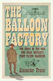 The balloon factory : the story of the men who built Britain's first flying machines / Alexander Frater