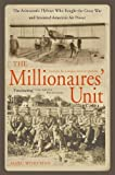 The millionaires' unit : the aristocratic flyboys who fought the Great War and invented American's air might / Marc Wortman