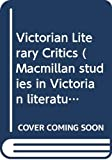 Victorian literary critics : George Henry Lewes, Walter Bagehot, Richard Holt Hutton, Leslie Stephen, Andrew Lang, George Saintsbury and Edmund Gosse / by Harold Orel
