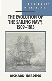 The Evolution of the Sailing Navy, 1509-1815…