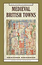 Medieval British Towns by Heather Swanson