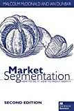 Market segmentation : how to do it, how to profit from it / Malcolm McDonald and Ian Dunbar