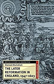 The Later Reformation in England, 1547-1603,…