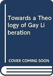Towards a Theology of Gay Liberation av…