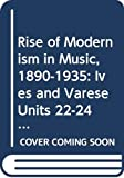 The rise of Modernism in music 1890-1935 : Ives and Varese / prepared for the [Open University] Course Team by Ian Bonighton and Richard Middleton