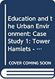 The urban setting. Tower Hamlets : an education case study / prepared by Merrill Evans and Alec Fleming for the [Open University, Education and Urban Environment] Course Team