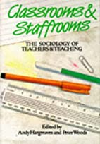 Classrooms & staffrooms : the sociology of…