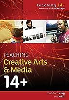 Teaching Creative Arts & Media 14 (Teaching…