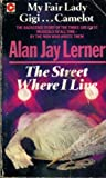 The street where I live : the story of My fair lady, Gigi, and Camelot / Alan Jay Lerner