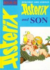 Asterix and son : Goscinny and Uderzo present an Asterix adventure / written and illustrated by Albert Uderzo ; translated by Anthea Bell and Derek Hockridge