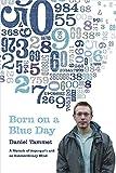 Born on a blue day : a memoir of Asperger's and an extraordinary mind / Daniel Tammet