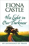 His light in our darkness : an anthology of praise / Fiona Castle