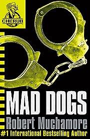 Mad Dogs (CHERUB) by Robert Muchamore