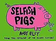 Selfish Pigs de Andy Riley